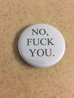 No, F**k You. 1 1/4 inch pinback Button SHIPS FREE