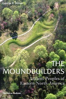 The Moundbuilders: Ancient Peoples of Eastern North America (Ancient Peoples and