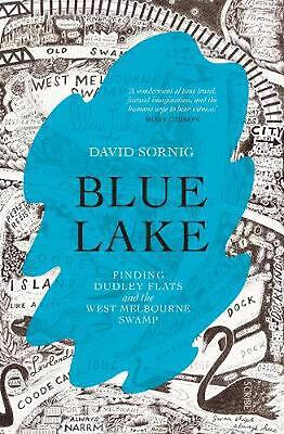 Blue Lake: Finding Dudley Flats and the West Melbourne Swamp by David Sornig Pap