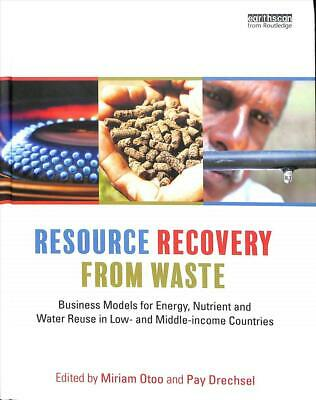 Resource Recovery from Waste: Business Models for Energy, Nutrient and Water Reu