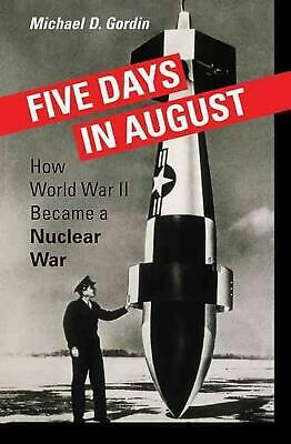 Five Days in August: How World War II Became a Nuclear War by Michael D. Gordin
