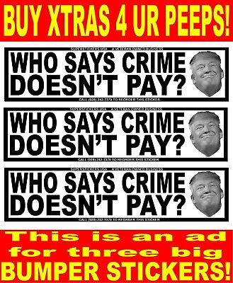 Trump-Who Says Crime Doesn't Pay? Three Bumper Stickers-On Tuf Wetherpruf Vinyl