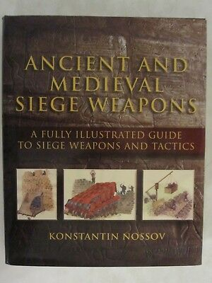Ancient and Medieval Siege Weapons - A Fully Illustrated Guide to Siege Weapons