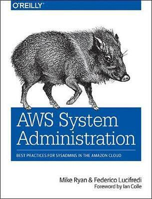 Aws System Administration: Best Practices for Sysadmins in the Amazon Cloud by M