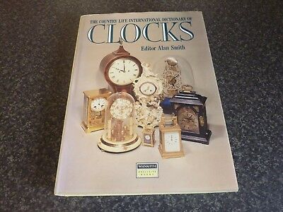The Country Life International Dictionary Of Clocks Alan Smith Excellent Con