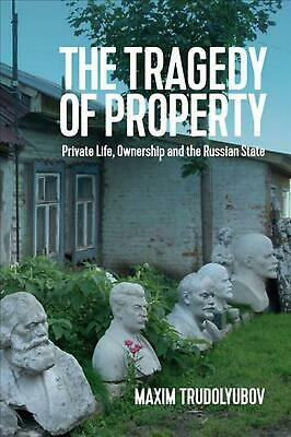 The Tragedy of Property: Private Life, Ownership and the Russian State by Maxim