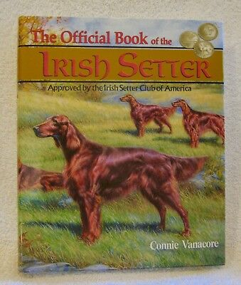 THE OFFICIAL BOOK OF THE IRISH SETTER by CONNIE VANACORE - 2001 - NEW- HARDCOVER