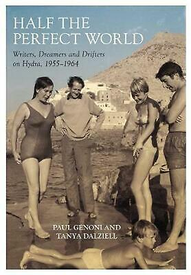Half the Perfect World: Writers, Dreamers and Drifters on Hydra: 1955-1964 by Pa