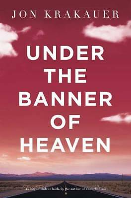 Under the Banner of Heaven: A Story of Violent F, Jon Krakauer, New