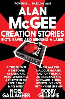 Creation Stories: Riots, Raves and Running a Lab, McGee, Alan, Excellent