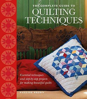 The Complete Guide to Quilting Techniques: Essential Techniques and Step-by-Step