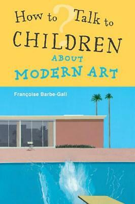 How To Talk to Children About Modern Art, Barbe-Gall, Françoise, New
