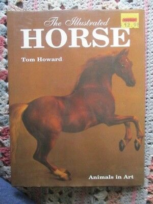THE ILLUSTRATED HORSE by TOM HOWARD HC w DJ BOOK  EXCELLENT AS IS GIFT GIVEABLE