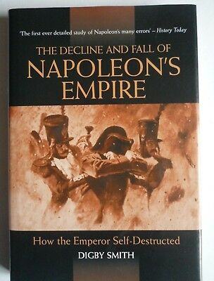 The Decline And Fall Of Napoleon's Empire. Digby Smith. 1st. 2005