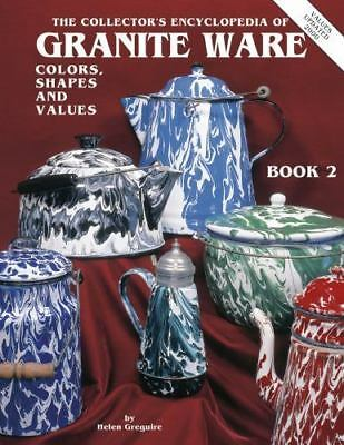 The Collectors Encyclopedia of Granite Ware: Colors, Shapes & Values, Book 2 [ G