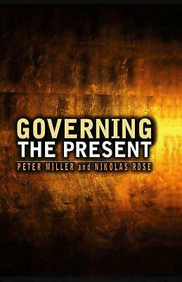 Governing the Present: Administering Economic, Social and Personal Life by Peter