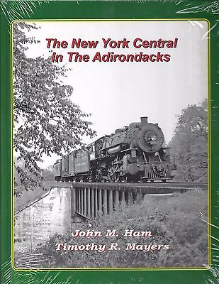 The New York Central in the ADIRONDACKS -- (RARE -- LAST Out of Print NEW BOOK)