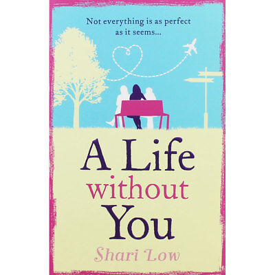 A Life without You by Shari Low (Paperback), Fiction Books, Brand New