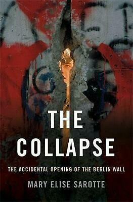 The Collapse: The Accidental Opening of the Berlin Wall by Mary Elise Sarotte (E