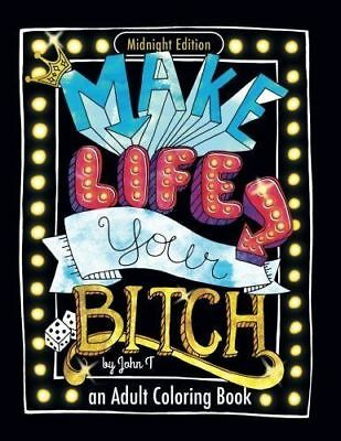 Make Life Your Bitch: Motivational Adult Coloring Book Turn Your Stress