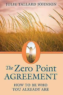 Zero Point Agreement: How to Be Who You Already Are, Julie Tallard Johnson, New