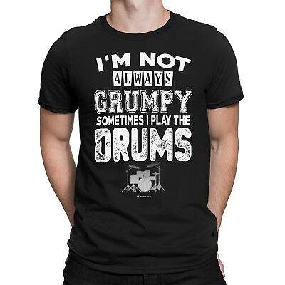 Mens IM NOT ALWAYS GRUMPY SOMETIMES I PLAY THE DRUMS Funny T-Shirt