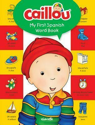 Caillou, My First Spanish Word Book by Chouette Publishing (English) Board Books