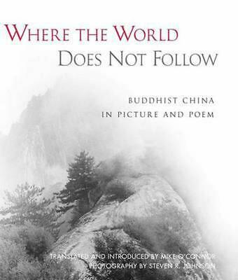 Where the World Does Not Follow: Buddhist China in Picture and Poem by Mike O'Co