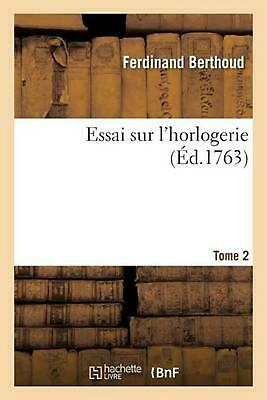 Essai sur l'horlogerie. Tome 2 by BERTHOUD-F (French) Paperback Book Free Shippi