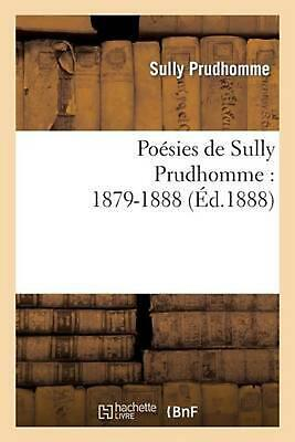 Poesies de Sully Prudhomme: 1879-1888 by Prudhomme Sully (French) Paperback Book