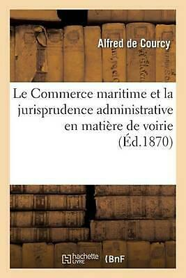 Le Commerce maritime et la jurisprudence administrative en mati by DE COURCY-A (