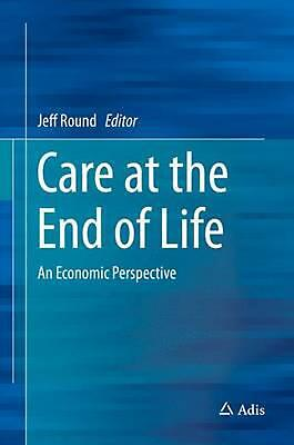 Care at the End of Life: An Economic Perspective (English) Hardcover Book Free S