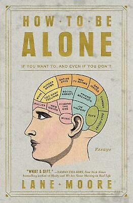 How to be Alone: If You Want To, and Even If You Don't by Lane Moore Paperback B