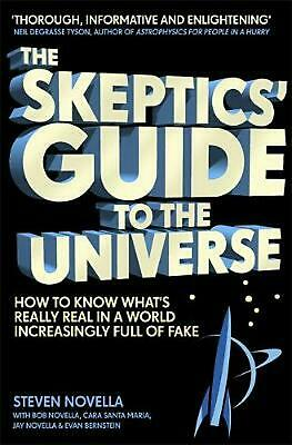 Skeptics' Guide to the Universe: How To Know What's Really Real in a World Incre