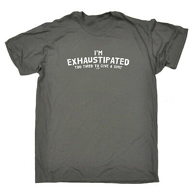Funny Novelty T-Shirt Mens tee TShirt - Im Exhaustipated