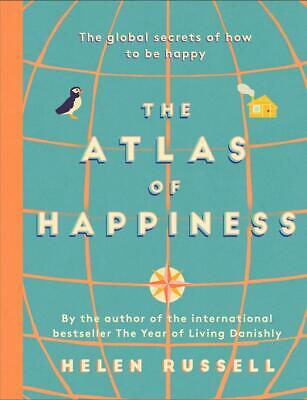 Atlas of Happiness: the global secrets of how to be happy by Helen Russell Hardc