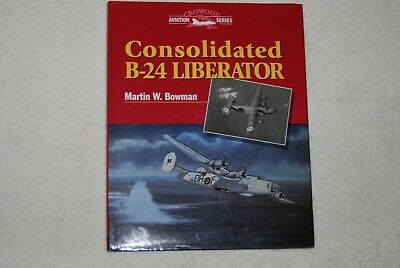 CONSOLIDATED B-24 LIBERATOR by Martin W  Bowman (1998, Hardcover Crowood)