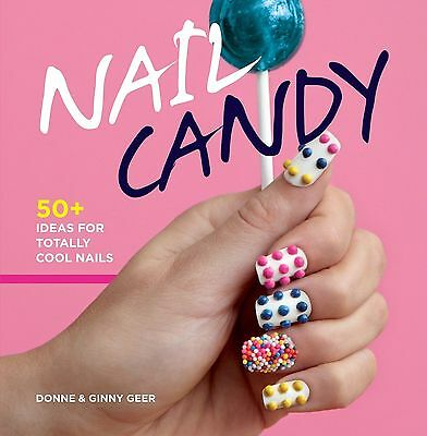Nail Candy: 50+ Ideas for Totally Cool Nails, Ginny Geer Book - BRAND NEW!
