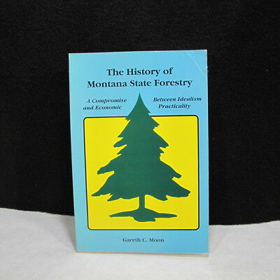 The History of Montana State Forestry Between Idealism Practicality SIGNED