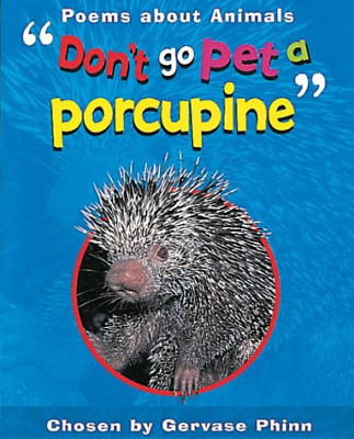 Don't Go Pet A Porcupine: Poems About Animals (Poetry & Anthologies), Phinn, Ger