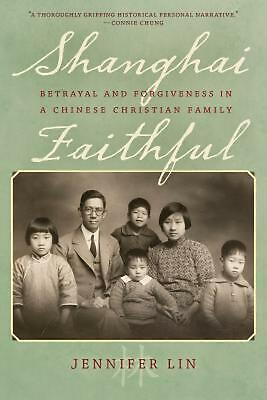 Shanghai Faithful: Betrayal and Forgiveness in a Chinese Christian Family by Jen
