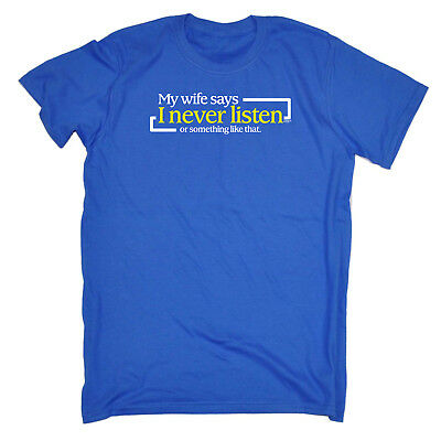 Funny Novelty T-Shirt Mens tee TShirt - My Wife Says I Never Listen Or Something