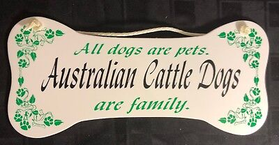 """All dogs are pets.  Australian Cattle Dogs are family.""  Wall Plaque/Sign"