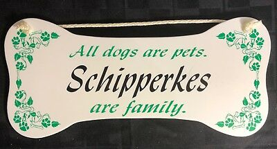 """""""All dogs are pets.  Schipperkes are family.""""  Wall Plaque/Sign"""