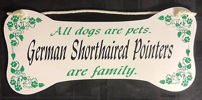 """""""All dogs are pets.  German Shorthaired Pointers are family.""""  Wall Plaque/Sign"""
