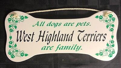 """All dogs are pets.  West Highland Terriers are family.""  Wall Plaque/Sign"