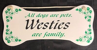 """All dogs are pets.  Westies are family.""  Wall Plaque/Sign"