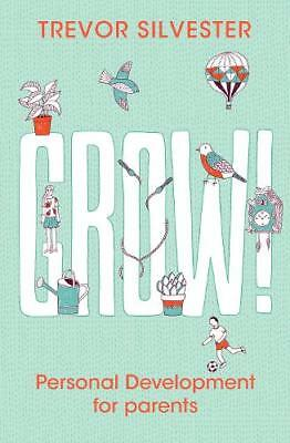 Grow!: Personal development for parents, Silvester, Trevor, New
