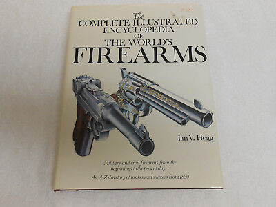 The Complete Illustrated Encyclopedia Of The World's Firearms, Ian Hogg