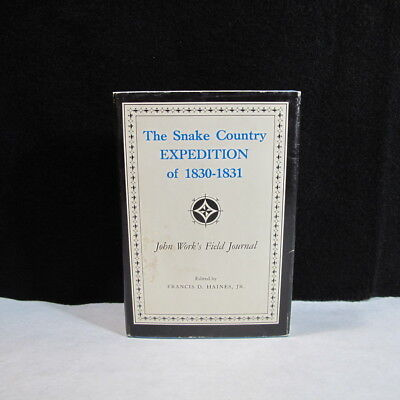 Snake Country EXPEDITION of 1830-1831 Journal SNAKE RIVER ,MOUNTAIN MEN, TRAPPER